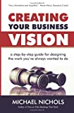 Creating Your Business Vision, Michael Nichols, 1493623052