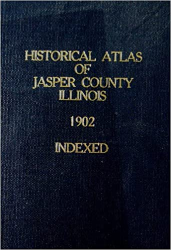 Historical Atlas of Japser County Illinois 1902