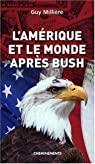 Amerique et le Monde Après Bush (l') par Millière