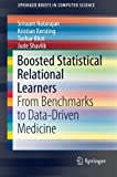 Boosted Statistical Relational Learners : From Benchmarks to Data-Driven Medicine, Natarajan, Sriraam and Kersting, Kristian, 3319136437