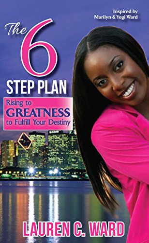 The 6-Step Plan: Rising to Greatness to Fulfill Your Destiny