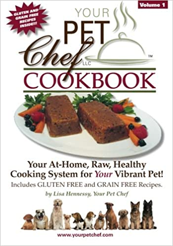 Your pet chef cookbook lisa hennessy 9781494951542 amazon books forumfinder Choice Image