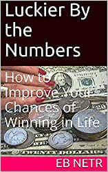 Luckier By the Numbers: How to Improve Your Chances of Winning in Life