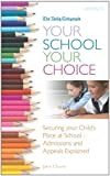 Your School Your Choice: How to Secure a Place at the School of Your Choice and Prepare a Successful Appeal If You Don't