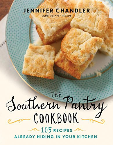 The Southern Pantry Cookbook: 105 Recipes Already Hiding in Your Kitchen by [Chandler, Jennifer]