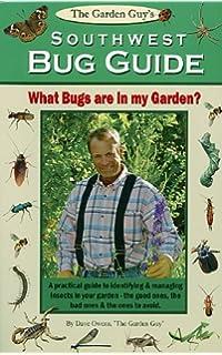 The Garden Guyu0027s Southwest Bug Guide