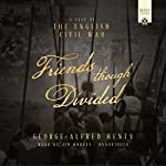 Friends Though Divided: A Tale of the English Civil War | George Alfred Henty