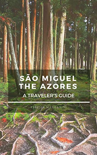 Sao Miguel, The Azores: A Traveler's Guide (Rise & Brine) by [Manganini, Kristen]