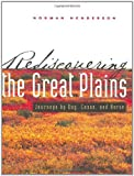 Rediscovering the Great Plains: Journeys by Dog, Canoe, and Horse (Creating the North American Landscape)