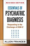 Essentials of Psychiatric Diagnosis : Responding to the Challenge of DSM-5, Frances, Allen, 1462513492