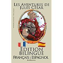 Apprendre l'espagnol!: Apprendre l'espagnol - Édition bilingue (Français - Espagnol) Les Aventures de Jules César (French Edition)