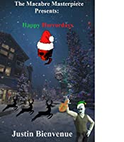 The Macabre Masterpiece Presents: Happy Horrordays!: (Collection of Holiday Horror Poetry)
