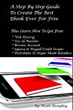 A Step By Step Guide To Create The Best Ebook Ever For Free
