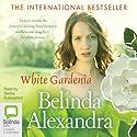 White Gardenia Audiobook by Belinda Alexandra Narrated by Deidre Rubenstein