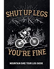 Shut up legs you're fine - Mountain Bike Tour Log Book: Track & recap your MTB rides at your home spot or at trips, MTB mileage journal to write in, gift for mountain bikers & riders
