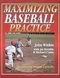 Maximizing Baseball Practice, John Winkin and Jay Kemble, 0873224302