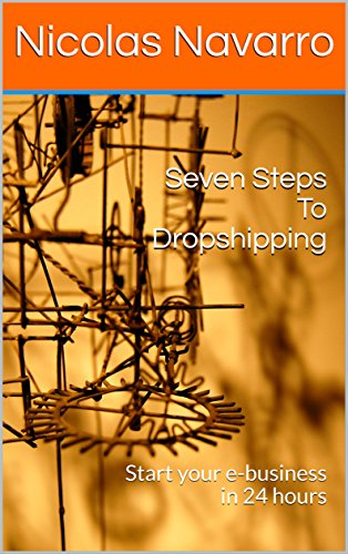 Seven Steps To Dropshipping : Start your e-business in 24 - Stores Navarro