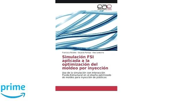 Simulación FSI aplicada a la optimización del moldeo por inyección: Uso de la simulación con Interacción Fluido-Estructural en el diseño optimizado de . ...