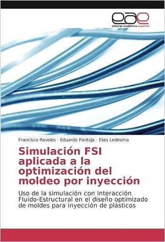 ... Uso de la simulación con Interacción Fluido-Estructural en el diseño optimizado de moldes para inyección de plásticos: Amazon.es: Francisco Reveles, ...