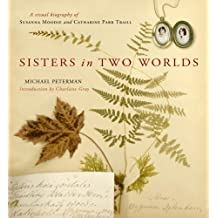 Sisters in Two Worlds: A Visual Biography of Susanna Moodie and Catharine Parr Traill