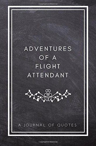 Adventures of A Flight Attendant: A Journal of Quotes: Prompted Quote Journal (5.25inx8in) Flight Attendant Gift for Men or Women, Flight Attendant ... Gift Ideas, QUOTE BOOK FOR FLIGHT ATTENDANTS