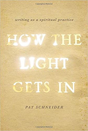 Amazon.com: How the Light Gets In: Writing as a Spiritual Practice ...