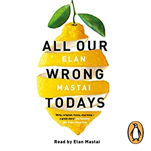 All Our Wrong Todays Audiobook
