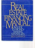 img - for Real Estate Financing Manual: A Guide to Money-Making Strategies book / textbook / text book