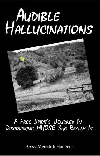 Audible Hallucinations: A Free Spirits Journey In Discovering WHOSE She Really Is
