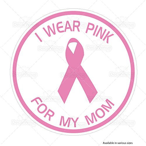 I Wear Pink for My Mom Vinyl Circle Graphic Sticker Decal - Breast Cancer Awareness Support Ribbon (1, 6 inch)