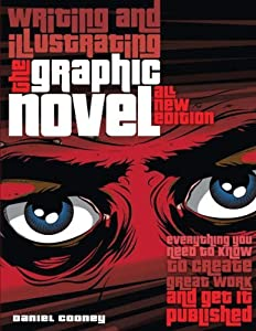 Writing and Illustrating the Graphic Novel: Everything You Need to Know to Create Great Work and Get It Published by Daniel Cooney (2011-04-01)