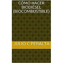 Cómo hacer biodiésel (biocombustible) (Spanish Edition)