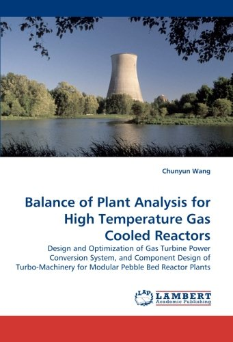 Balance of Plant Analysis for High Temperature Gas Cooled Reactors: Design and Optimization of Gas Turbine Power Conversion System, and Component ... for Modular Pebble Bed Reactor Plants (Modular Conversion)