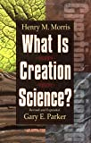 What Is Creation Science?, Henry M. Morris and Gary Parker, 0890510814