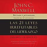 Las 21 Leyes Irrefutables del Liderazgo [The 21 Irrefutable Laws of Leadership]: Siga estas leyes, y la gente lo seguirá a usted [Follow these laws, and people will follow you]