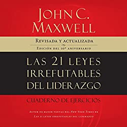 Las 21 Leyes Irrefutables Del Liderazgo [The 21 Irrefutable Laws of Leadership]