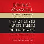 Las 21 Leyes Irrefutables del Liderazgo [The 21 Irrefutable Laws of Leadership]: Siga estas leyes, y la gente lo seguirá a usted [Follow these laws, and people will follow you] | John C. Maxwell