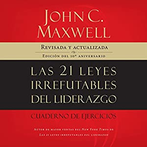 Las 21 Leyes Irrefutables del Liderazgo [The 21 Irrefutable Laws of Leadership] Hörbuch