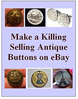 Amazon com: Make a Killing Selling Antique Buttons on eBay
