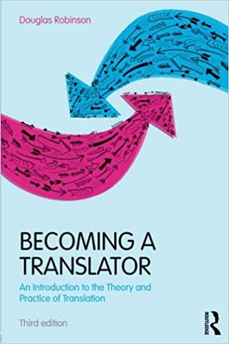 Becoming A Translator: An Introduction To The Theory And Practice Of  Translation: Douglas Robinson: 9780415615907: Amazon.com: Books