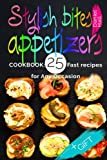 Stylish bites - appetizers.Cookbook: 25 fast recipes for any occasion.