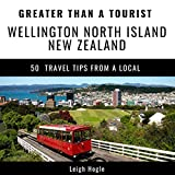 Greater Than a Tourist - Wellington, North Island, New Zealand: 50 Travel Tips from a Local