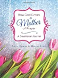 img - for How God Grows a Mother of Prayer: A Devotional Journal book / textbook / text book