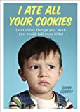 I Ate All Your Cookies, Sourcebooks, Inc Staff and Quinn Conroy, 1402271484