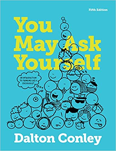 You may ask yourself an introduction to thinking like a sociologist an introduction to thinking like a sociologist fifth edition kindle edition by dalton conley politics social sciences kindle ebooks amazon fandeluxe Images