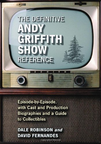 The Definitive Andy Griffith Show Reference: Episode-by-Episode, with Cast and Production Biographies and a Guide to Collectibles