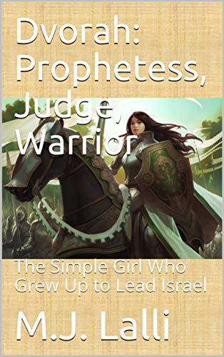 Dvorah: Prophetess, Judge, Warrior: The Simple Girl Who Grew Up to Lead Israel (Fierce Bible Women Book 1) by [Lalli, M.J.]