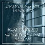 Nos pensées créent notre réalité (Change ma vie 27)   Clotilde Dusoulier