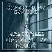 Nos pensées créent notre réalité (Change ma vie 27) | Clotilde Dusoulier