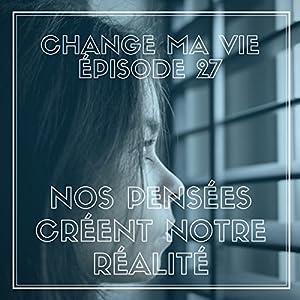 Nos pensées créent notre réalité (Change ma vie 27) Audiomagazin